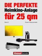Die perfekte Heimkino-Anlage für 25 qm (Band 2)