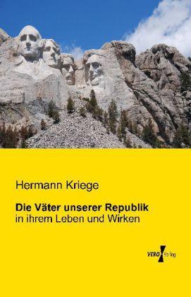Die Väter unserer Republik - in ihrem Leben und Wirken - Kriege, Hermann