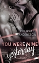 You Were Mine Yesterday - Philippa L. Andersson