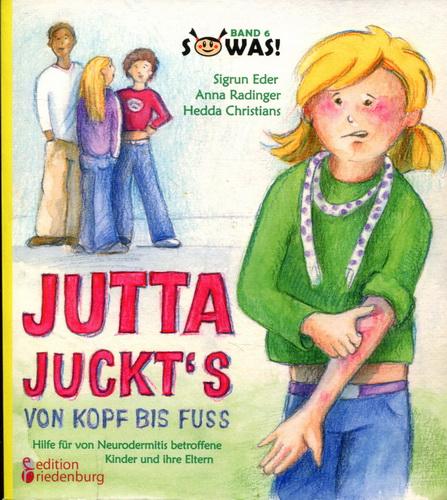 Jutta juckt's von Kopf bis Fuß - Hilfe für von Neurodermitis betroffene Kinder und ihre Eltern - Eder, Sigrun / Radinger, Anna / Christians