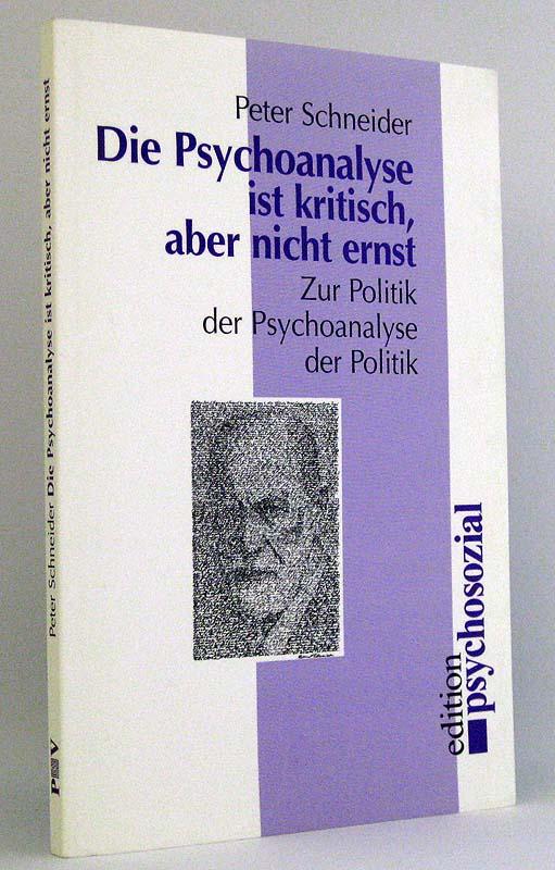 Die Psychoanalyse ist kritisch aber nicht ernst : Zur Politik der Psychoanalyse der Politik. (Reihe: edition psychosozial) - Schneider, Peter