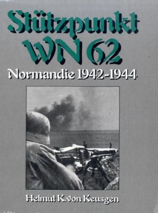 StÃtzpunkt WN 62 - Normandie 1942-1944 - Keusgen, Helmut K. von