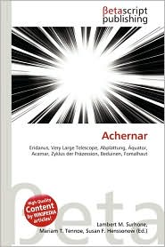 Achernar - Lambert M. Surhone (Editor), Miriam T. Timpledon (Editor), Susan F. Marseken (Editor)