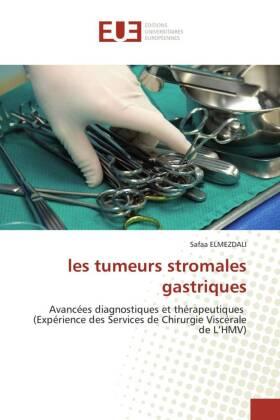 les tumeurs stromales gastriques - Avancées diagnostiques et thérapeutiques (Expérience des Services de Chirurgie Viscérale de L'HMV) - Elmezdali, Safaa