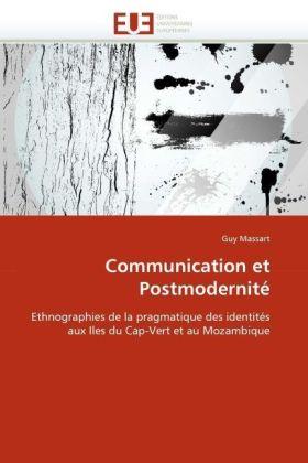 Communication et Postmodernité - Ethnographies de la pragmatique des identités aux Iles du Cap-Vert et au Mozambique - Massart, Guy