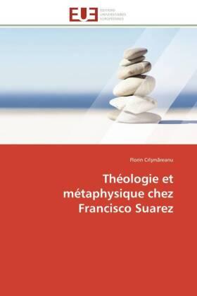 Théologie et métaphysique chez Francisco Suarez - Crî m reanu, Florin
