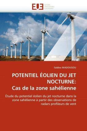 POTENTIEL ÉOLIEN DU JET NOCTURNE: Cas de la zone sahélienne - Étude du potentiel éolien du jet nocturne dans la zone sahélienne à partir des observations de radars profileurs de vent - Madougou, Saïdou