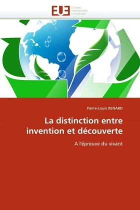 La distinction entre invention et découverte - A l'épreuve du vivant - Renard, Pierre-Louis