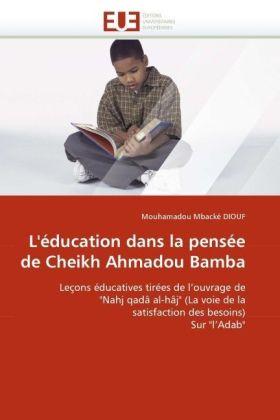 L'éducation dans la pensée de Cheikh Ahmadou Bamba - Leçons éducatives tirées de l'ouvrage de