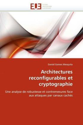 Architectures reconfigurables et cryptographie - Une analyse de robustesse et contremesures face aux attaques par canaux cachés - Gomes Mesquita, Daniel