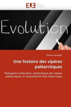 Une histoire des vipères paléarctiques - Phylogénie moléculaire, systématique des vipères paléarctiques, et neurotoxicité chez Vipera aspis - Garrigues, Thomas