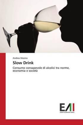 Slow Drink - Consumo consapevole di alcolici tra norme, economia e società - Masino, Andrea