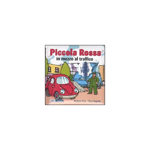 Piccola Rossa in mezzo al traffico. Libro pop-up - Price Mathew; Augarde Steve