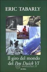 Il giro del mondo del Pen Duick VI. Una barca a vela entrata nella storia della nautica - Tabarly Eric