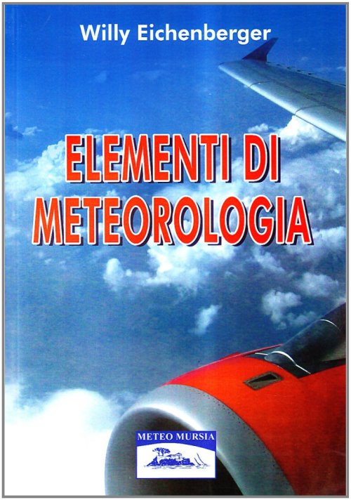 Elementi di meteorologia - Eichenberger Willy