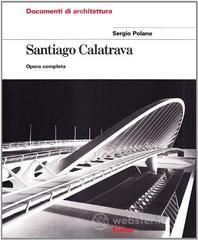 Santiago Calatrava. Opera completa - Polano Sergio