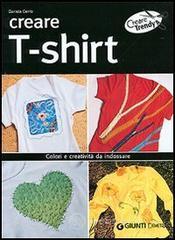 Creare t-shirt. Colori e creatività da indossare - Cento Daniela