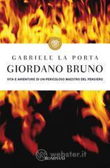 Giordano Bruno. Vita e avventure di un pericoloso maestro del pensiero - La Porta Gabriele