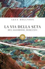 La via della seta. Dèi, guerrieri, mercanti - Boulnois Luce