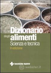 Dizionario degli alimenti. Scienza e tecnica - Adrian Jean