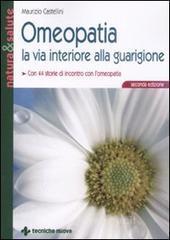 Omeopatia la via interiore alla guarigione - Castellini Maurizio