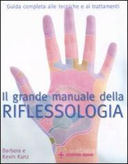 Il grande manuale della riflessologia - Kunz Barbara