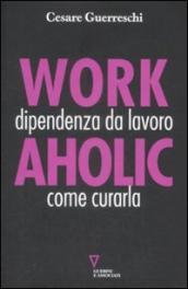 Workaholic. Dipendenza da lavoro: come curarla