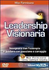 Leadership visionaria. Insegnare con l'esempio e guidare con passione e coraggio. Con DVD - Formisano Max