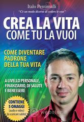 Crea la vita come tu la vuoi - Pentimalli Italo
