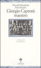 Giorgio Caproni maestro - Bacigalupi Marcella