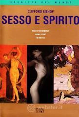 Sesso e spirito. Estasi e trascendenza. Rituali e tabù. Il sé indiviso - Bishop Clifford