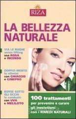 La bellezza naturale. 100 trattamenti per prevenire e curare gli inestetismi con i rimedi naturali - Coccolo M. Fiorella