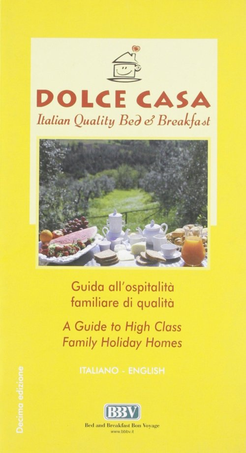 Dolce casa. Italian Quality. Bed & breakfast. Guida all'ospitalit