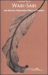 Wabi-sabi per artisti, designer, poeti e filosofi - Koren Leonard