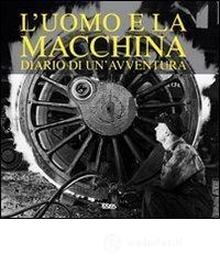 L' uomo e la macchina. Diario di un'avventura. Ediz. italiana, spagnola, portoghese e inglese