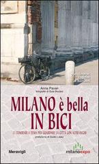 Milano è bella in bici. 25 itinerari a tema per guardare la città con altri occhi. Con itinerari dedicati ai bambini - Pavan Anna