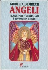 Angeli planetari e zodiacali. I dominatori occulti - Dembech Giuditta