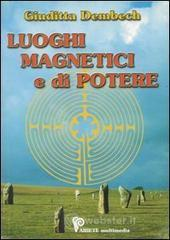 Luoghi magnetici e di potere - Dembech Giuditta