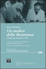Un medico della Resistenza. I luoghi, gli incontri, le scelte. Con DVD - Teich Alasia Simone