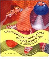 Il non-compleanno di Hänsel e Gretel (un lunedì, prima di sera) - Magni Laura