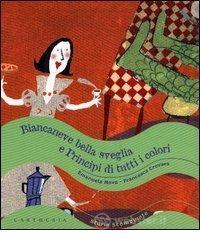 Biancaneve bella sveglia e principi di tutti i colori - Nava Emanuela