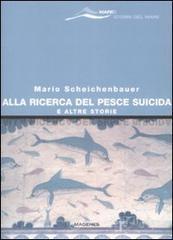 Alla ricerca del pesce suicida e altre storie - Scheichenbauer Mario