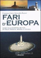 Fari d'Europa. Guida alla scoperta del mondo dei fari di Italia, Francia, Spagna e Croazia - Cosi Francesca