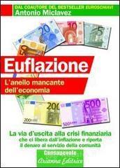 Euflazione. L'anello mancante dell'economia - Miclavez Antonio