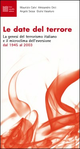 Le  date del terrore. La genesi del terrorismo italiano e il microclima dell'eversione dal 1945 al 2003