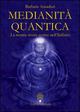 Medianità quantica. La nostra storia scritta nell'Infinito