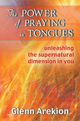 The  power of praying in tongues. Unleashing the supernatural dimension in you
