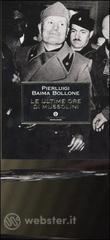 Le ultime ore di Mussolini - Baima Bollone Pierluigi
