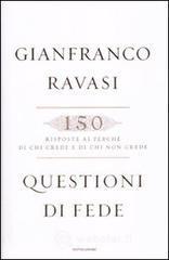 Questioni di fede. 150 risposte ai perché di chi crede e di chi non crede - Ravasi Gianfranco