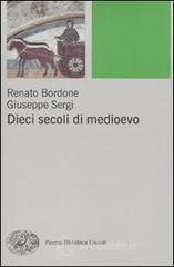 Dieci secoli di Medioevo - Bordone Renato